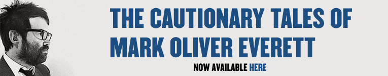 The Cautionary Tales of Mark Oliver Everett Out Now click for info