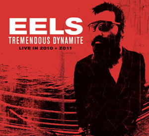 Eels – Tremendous Dynamite Live in 2010 + 2011 (2013)